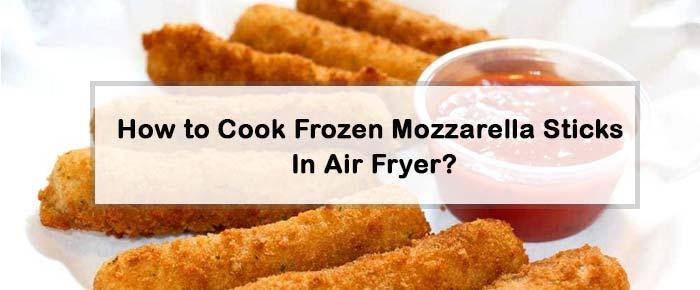 How To Cook Frozen Mozzarella Sticks In Air Fryer?